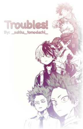 [Slow Updates Atm] Troubles! (Bnha Various x Female!Reader) by _sakka_tomodachi_