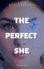 The Perfect She |Completed| by floremaria