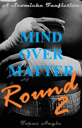 Mind Over Matter: Round 2 | Scomiche by TopazAngle