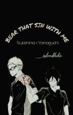BEAR THAT SIN WITH ME | tsukishima × yamaguchi by intresthetic
