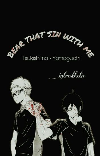 BEAR THAT SIN WITH ME | tsukishima × yamaguchi