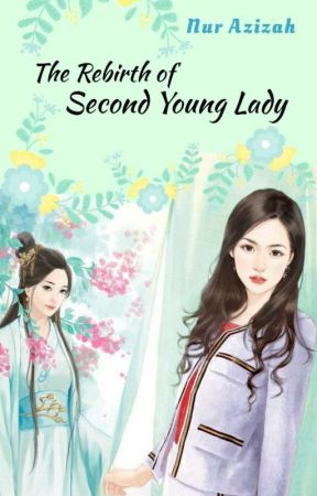 The Rebirth of Second Young Lady by NurAzizah_07
