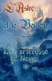 L'astre et le Veilleur - Tome 1 (partie 2) : La forteresse de neige cover