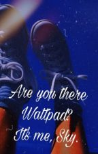 Are you there Wattpad? //Book of updates  by unfortunatelysky
