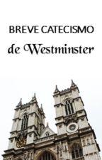 Breve Catecismo de Wetminster by UryelBeneditoDaSilva