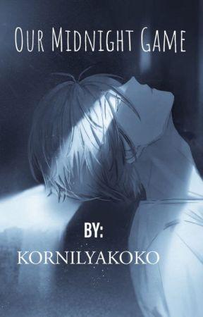 Our Midnight Game §Rewrite§ || Yandere Male X Reader/Oc || by KornilyaKoko