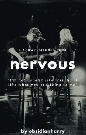 nervous | shawn mendes [complete] by obsidianharry