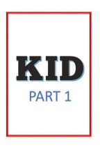 KID (part 1) by NewbieWriter0215