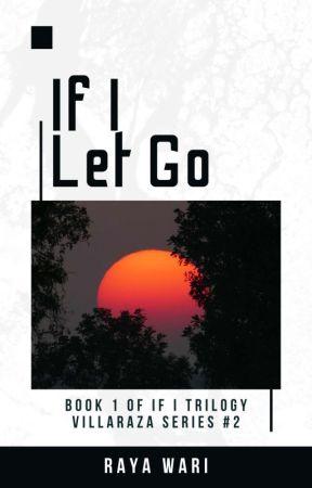 If I Let Go (Book 1 of If I Trilogy, Villaraza Series #2) by rayawari