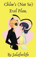 Chloe's (Not So) Evil Plan by Jalaforlife