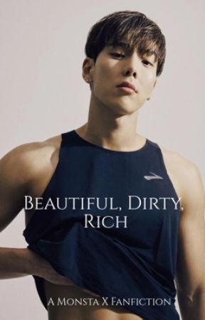Beautiful, Dirty, Rich (Monsta X Fanfiction) by seastarssaki