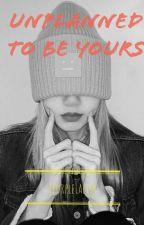 Unplanned To Be Yours by iPurpleLalisa