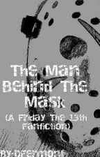 The Man Behind The Mask (A Friday The 13th fanfiction) by DFermont