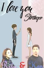 I love you, Stranger [A RitKen Story] by TheRealAngelisME