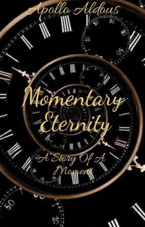Momentary Eternity - A Story Of A Moment by ApolloAldous