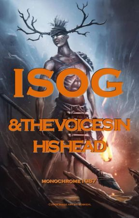 ISOG & THE VOICES IN HIS HEAD by monochrome1987