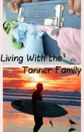 Living With the Tanner Family by Surf_Love