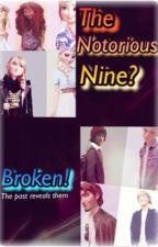 The Notoriuos Nine? Broken! by xxwhoareyouoo