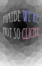 Maybe, We're not so Cliche (BoyXBoy) by Hory_Beul_Writer
