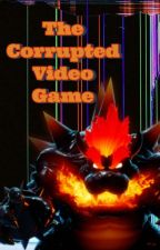 The Corrupted Video Game [A Bowser x Reader Story] by AquaDragon85