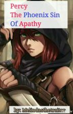 Percy the Phoenix sin of apathy(SDS Fanfic) *currently Editing* by AnriLayne