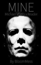 Mine [Michael Myers x Reader]  by BloomMess