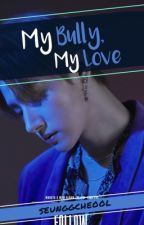 My Bully, My Love - Jookyun {CURRENTLY UNDER EDITING} by seunggcheool