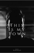 This Is My Town by JefferyRobinson4
