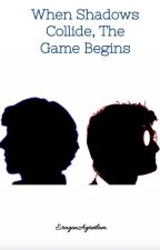 When Shadows Collide, The Game Begins by EragonAgretlam