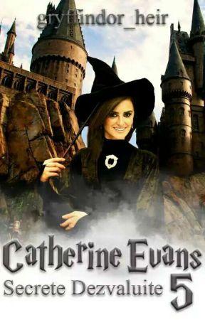 Catherine Evans #5- Secrete dezvăluite by _gryffindor_heir_