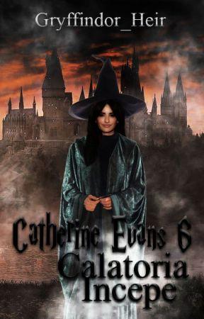 Catherine Evans #6- Călătoria începe by _gryffindor_heir_