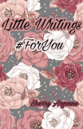 Little Writings | For You by SherryArgonne