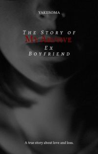 The Story of My Abusive Ex Boyfriend {COMPLETED} cover