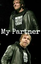 My Partner || Dean Ambrose by arianahasamigraine