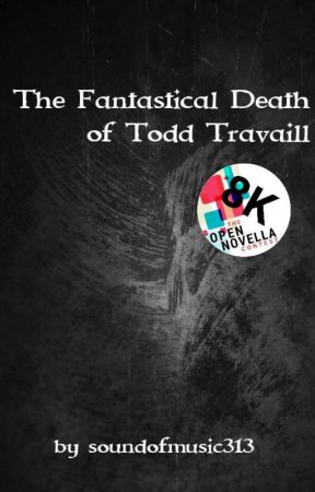 The Fantastical Death of Todd Travaill (Open Novella Contest) by soundofmusic313