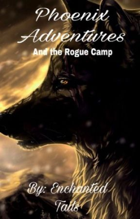 Phoenix Adventures and the Rogue Camp (On Hold still Further Notice)  by EnchantedTails