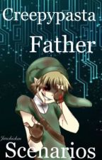 Creepypasta Father Scenarios by Jaschicken