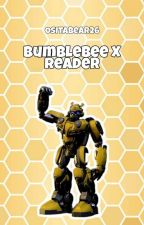 Bumblebee X Reader (2018) **COMPLETED** by OsitaBear26