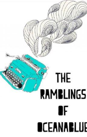 The Ramblings of Oceanablue by Oceanablue