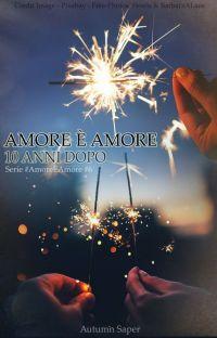 Amore è Amore - 10 Anni Dopo cover