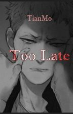 Too Late by NaymaDiecisiete