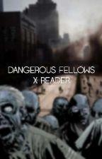《Dangerous Fellows x Reader》 by matthisky