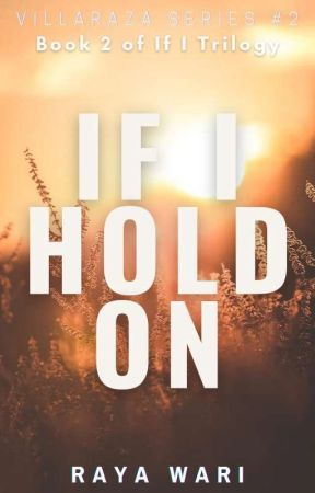 If I Hold On (Book 2 of If I Trilogy, Villaraza Series #2) by rayawari