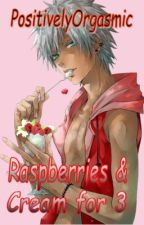 Raspberries & Cream for 3 (BxB) by PositivelyOrgasmic
