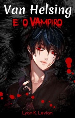 Van Helsing e o Vampiro (CAPITULO UNICO) by LyanKLevian