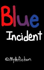 Blue Incident by MythsFiction