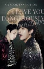 I Love You Dangerously [COMPLETED✔️] by purplekookie09