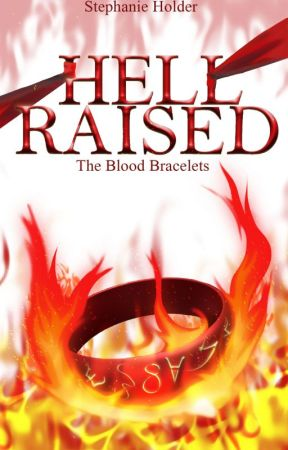 The Blood Bracelets #4 - Hell Raised by SJ_Holder