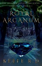 Royal Arcanum ✓ (Book 0.1 of The Arcanum Revelation) by keeferd