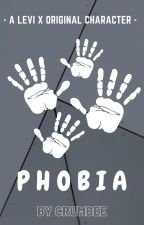 Phobia - A Levi x Original Character Story by crumbee